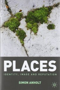 Places - Identity, Image, Reputation by Simon Anholt