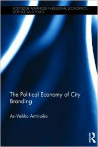 Political Economy of City Branding by Ari-Veikko Anttiroiko (Routledge, 2014)