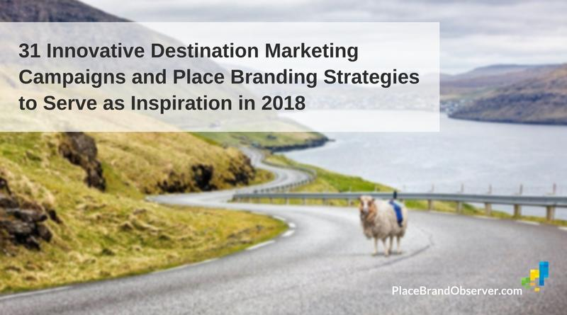 31 innovative destination marketing campaigns place branding strategies to serve as inspiration in 2018