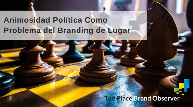 Animosidad política como problema de branding lugar