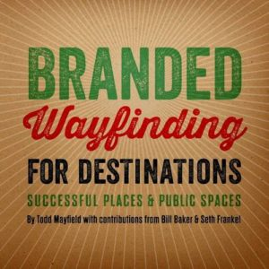 Branded Wayfinding for Destinations Todd Mayfield
