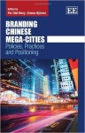 Branding Chinese Mega-Cities - Policies, Practices, Positioning