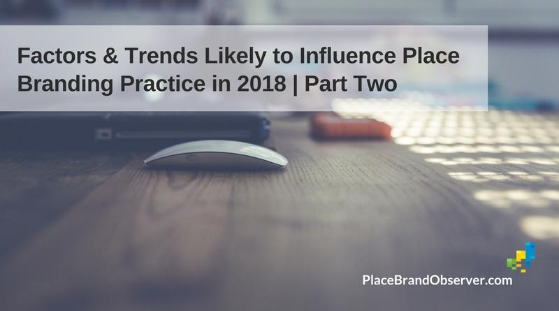 Factors Trends Influencing Place Branding 2018 Part 2