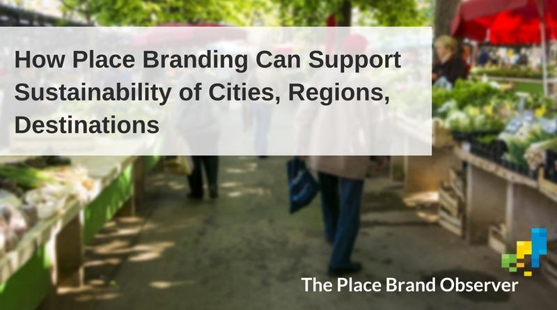 How place branding and marketing can support sustainability of cities, regions, destinations