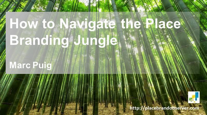 How to navigate place branding jungle - Marc Puig