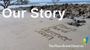 Our Story - About The Place Brand Observer